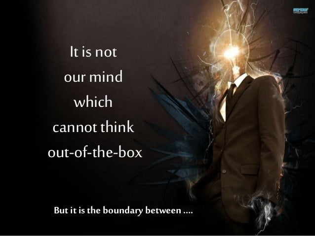 getting out of the box You really don't know you are in a box until they finally close the lid i have spent most of my life trying to conform to a set of rules that were primarily created to give the illusion.