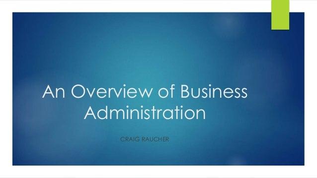 An Overview of Business Administration CRAIG RAUCHER