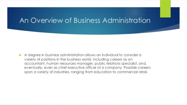 An Overview of Business Administration  A degree in business administration allows an individual to consider a variety of...