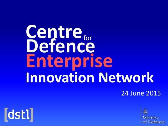 Centre Defence Enterprise for 24 June 2015 Innovation Network