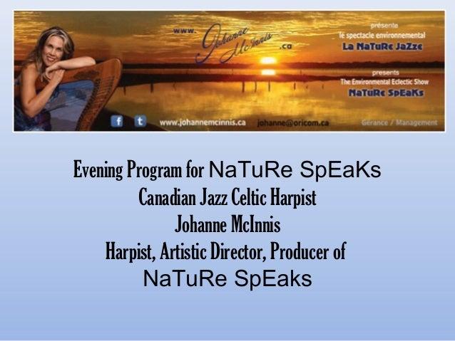 Evening Program for NaTuRe SpEaKs Canadian Jazz Celtic Harpist Johanne McInnis Harpist, Artistic Director, Producer of NaT...