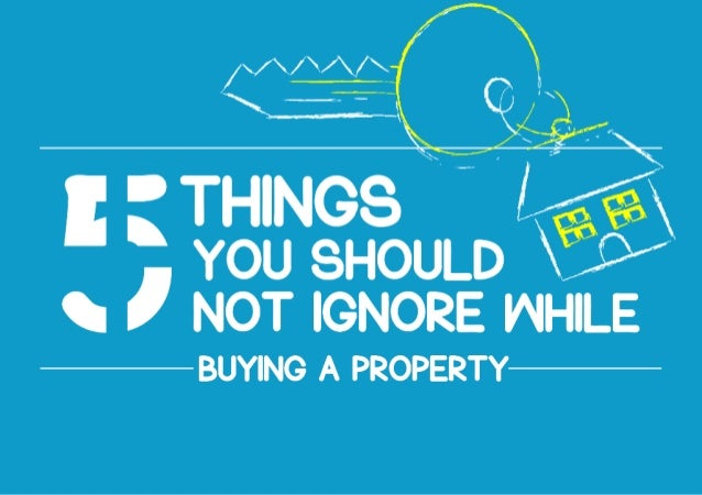 5 things you should not ignore while buying a property