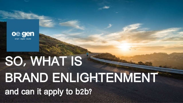 SO, WHAT IS BRAND ENLIGHTENMENT and can it apply to b2b?
