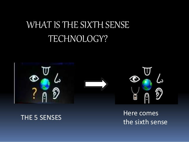 paper presentation on sixth sense technology The sixthsense technology  imagine a world where we can use a piece of paper as  sixth sense technology makes all these happenit is based on the .