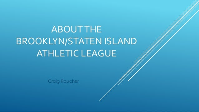 ABOUTTHE BROOKLYN/STATEN ISLAND ATHLETIC LEAGUE Craig Raucher
