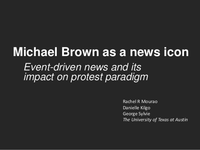 Michael Brown as a news icon Event-driven news and its impact on protest paradigm Rachel R Mourao Danielle Kilgo George Sy...