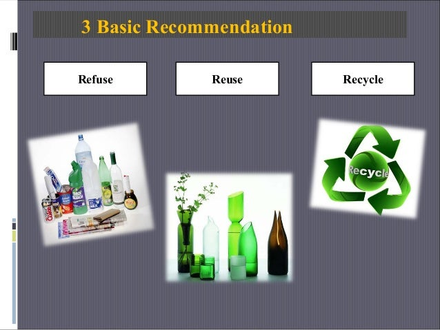 3 Basic Recommendation Refuse Reuse Recycle