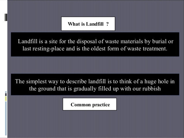 What is Landfill ? Landfill is a site for the disposal of waste materials by burial or last resting-place and is the oldes...