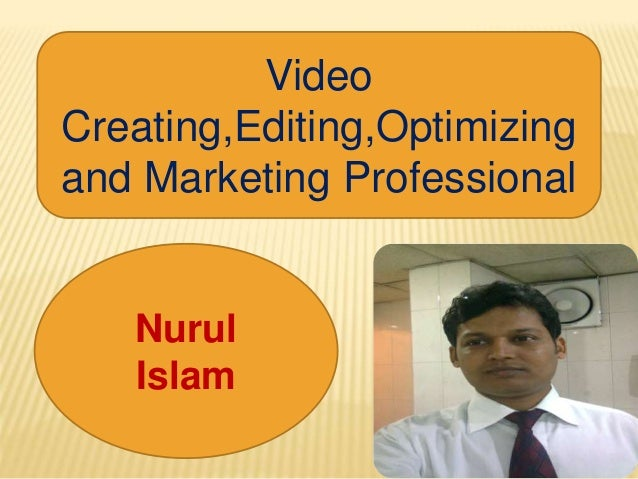 Video Creating,Editing,Optimizing and Marketing Professional Nurul Islam