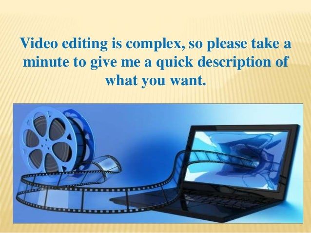 Video editing is complex, so please take a minute to give me a quick description of what you want.