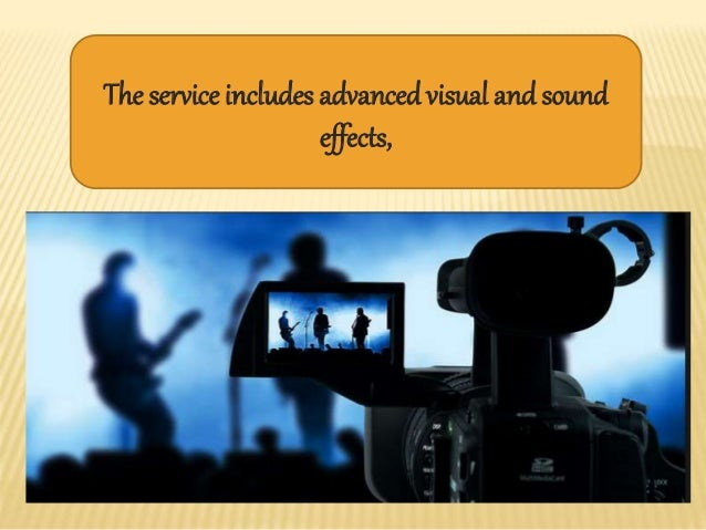 The service includes advancedvisual andsound effects,