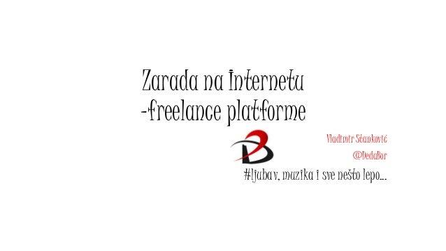 Zarada na Internetu -freelance platforme Vladimir Stanković @DedaBor #ljubav, muzika i sve nešto lepo...