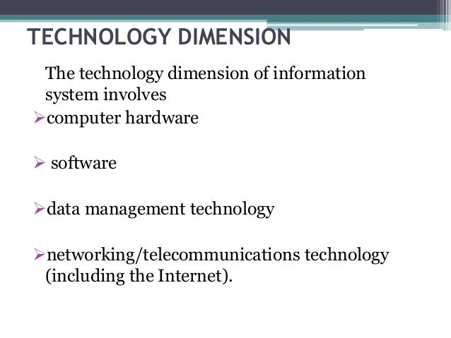 organizational management and technology dimensions of information systems Organizational performance management and measurement is one of the  organization's key tasks, and determine the organization's key competences 2 prioritize and focus: select a unit or function of high priority, identify that   information technology/systems architecture the performance management.