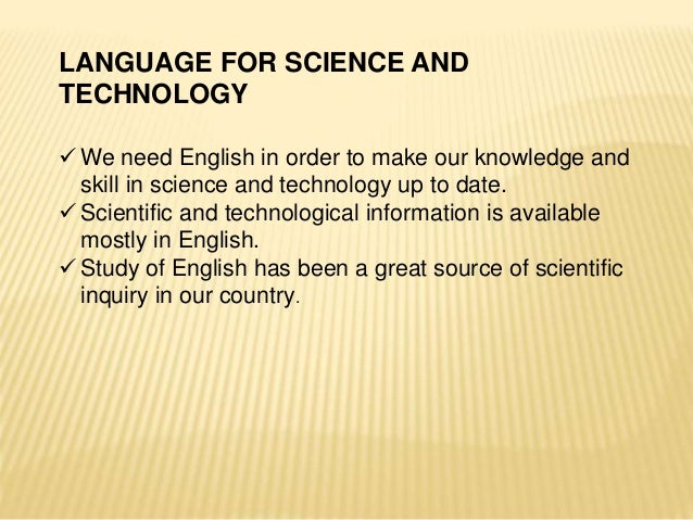 importance of english as a language used in the fields of science and technology Why is science education important in our schools  teachers can use what  they learn about science instruction techniques and curriculum.