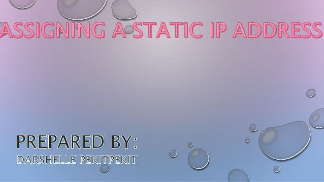 assigning static ip When a router is connected to a dsl line or cable modem, it usually automatically gets an ip address from the internet service provider (isp) however, some isps require you to manually enter a static ip address to connect to the internet.