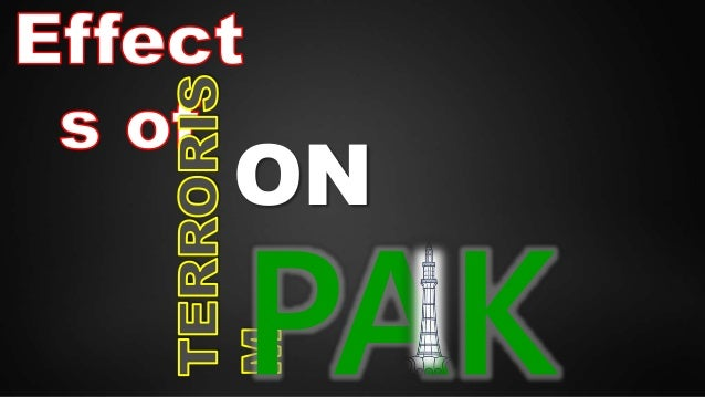 terrorism in pakistan Essay on terrorism in pakistan and its causes, effects, solutions here we will be given you with all the information which you require to have the people will be.
