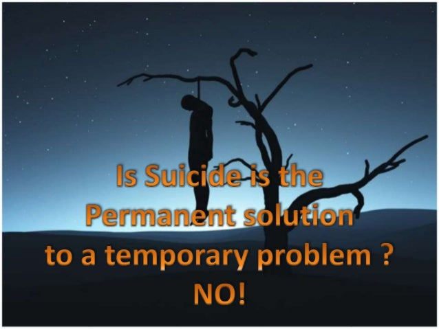 teen suicide a permanent solution to a temporary problem A man with a background in suicide prevention explains why he dislikes the phrase, suicide is a permanent solution to a temporary problem.