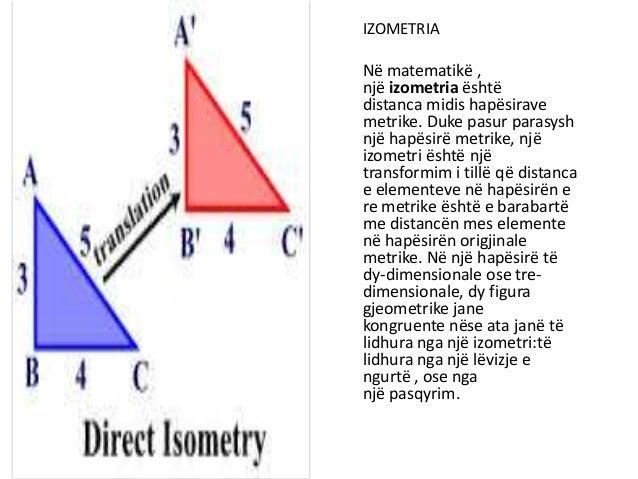 IZOMETRIA Në matematikë , një izometria është distanca midis hapësirave metrike. Duke pasur parasysh një hapësirë metrike,...