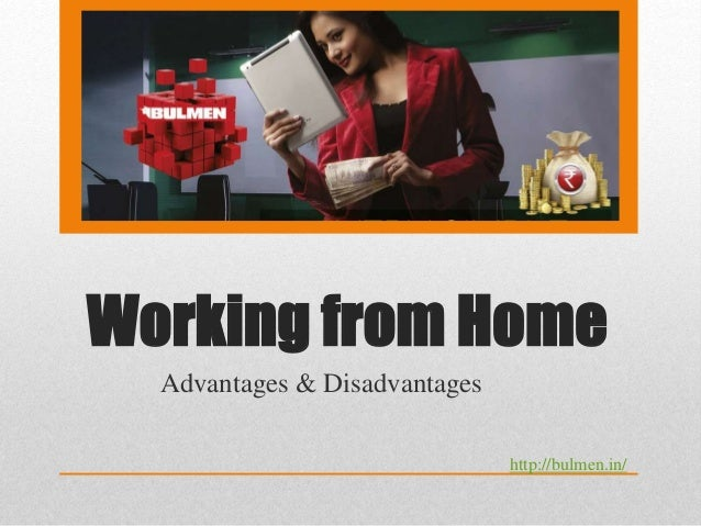 Working from Home Advantages & Disadvantages http://bulmen.in/
