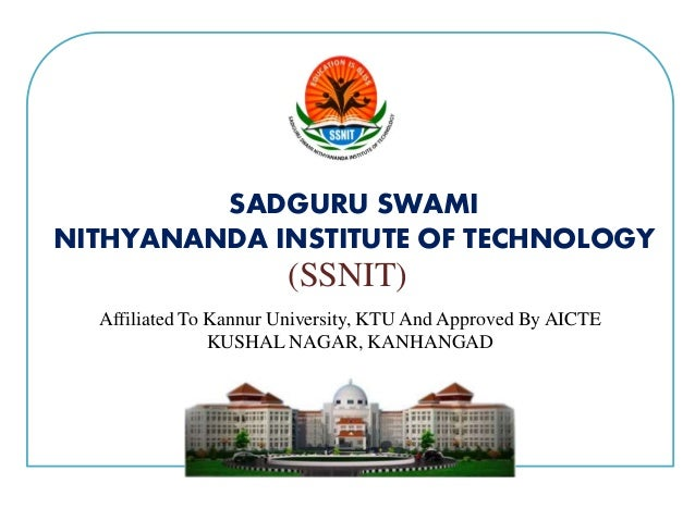 Affiliated To Kannur University, KTU And Approved By AICTE KUSHAL NAGAR, KANHANGAD SADGURU SWAMI NITHYANANDA INSTITUTE OF ...