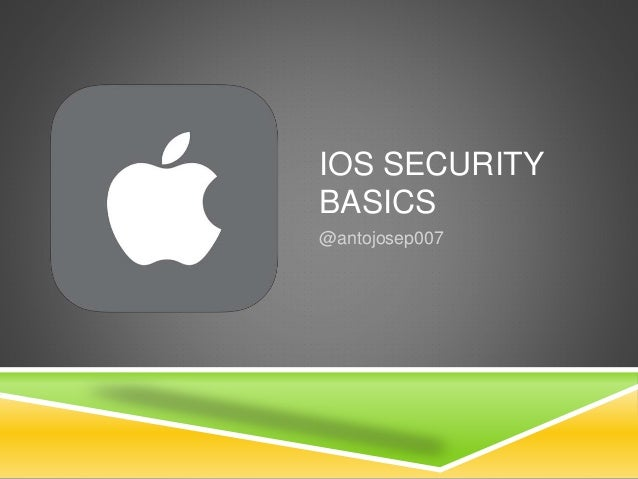 IOS SECURITY BASICS @antojosep007