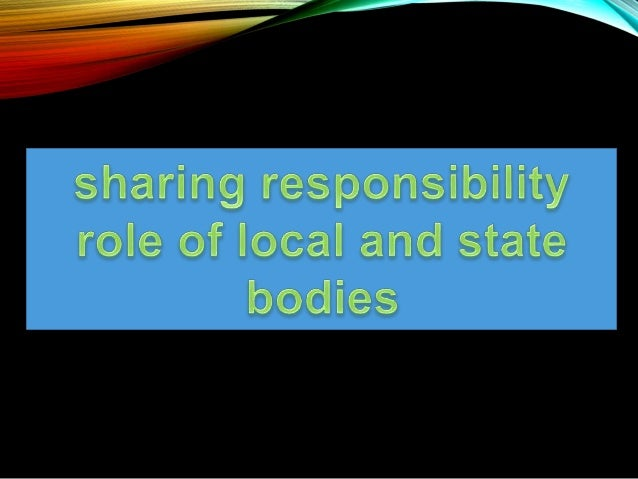 sharing responsibility role of local and state It also helped me to understand more deeply that sharing responsibility is also very much about sharing control this is a theme that i want to explore in a presentation i'm giving at the afac/bushfire crc annual conference at the end of this month in perth.