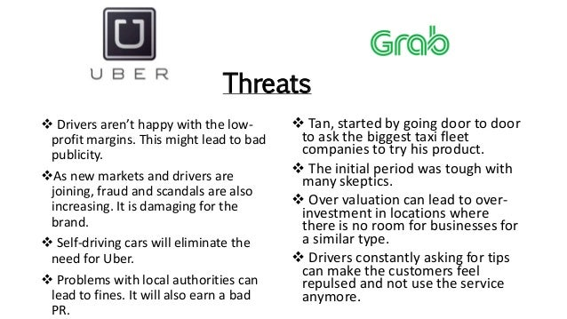 Threats  Tan, started by going door to door to ask the biggest taxi fleet companies to try his product.  The initial per...