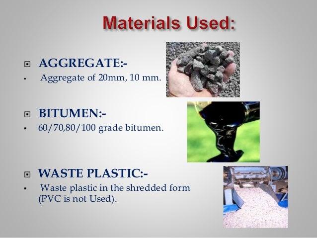  AGGREGATE:-  Aggregate of 20mm, 10 mm.  BITUMEN:-  60/70,80/100 grade bitumen.  WASTE PLASTIC:-  Waste plastic in t...