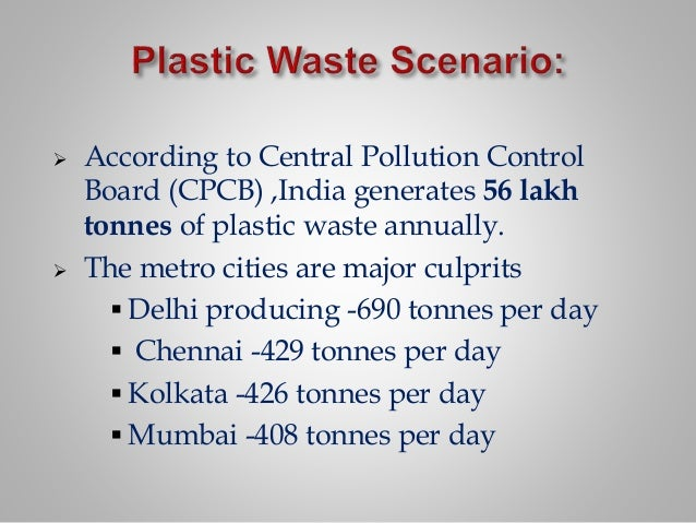  According to Central Pollution Control Board (CPCB) ,India generates 56 lakh tonnes of plastic waste annually.  The met...