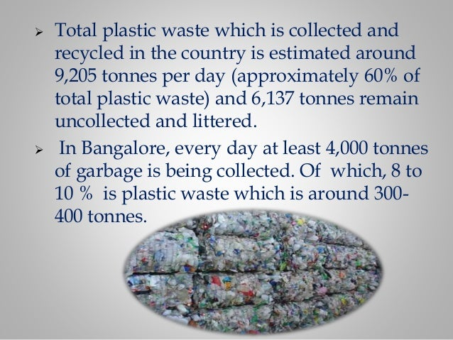  Total plastic waste which is collected and recycled in the country is estimated around 9,205 tonnes per day (approximate...