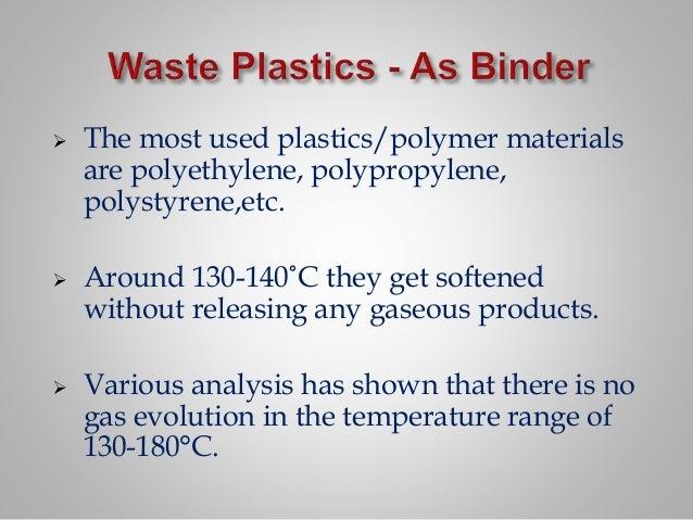  The most used plastics/polymer materials are polyethylene, polypropylene, polystyrene,etc.  Around 130-140˚C they get s...