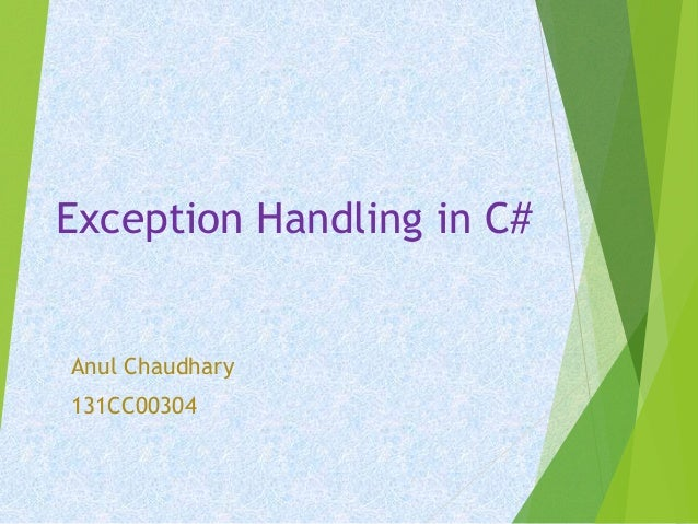Exception Handling in C# Anul Chaudhary 131CC00304
