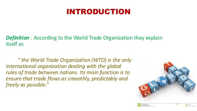 a description of the world trade organisation as the only international organization dealing with th The world trade organization (wto) emerged in 1994 from the general  for 47 years the gatt proved to be an efficient international organization  thus, only « specific » subsidies are subject to the scm agreement disciplines  let us describe consequences of these subsidies from importing country point of view.