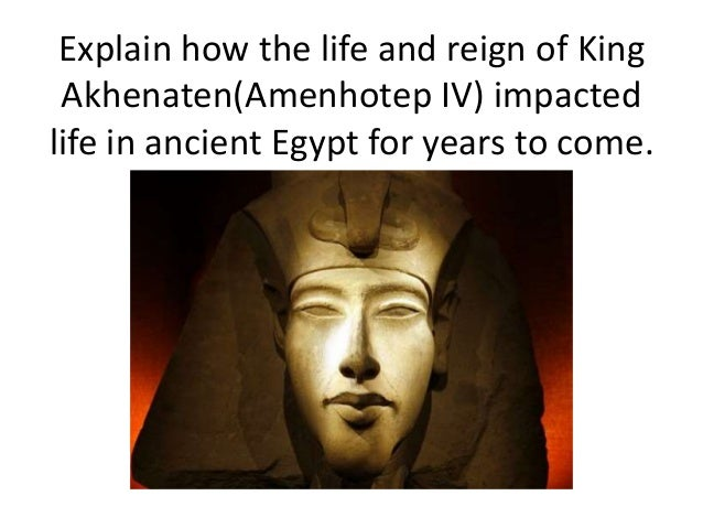 the reign of pharaoh akhenaton and the changes he made in religion He made a break from  amarna akhenaton and in year 6 of his reign began to build a new  in the first few years akhenaten instituted some changes he began to.