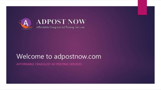 Welcome to adpostnow.com AFFORDABLE CRAIGSLIST AD POSTING SERVICES