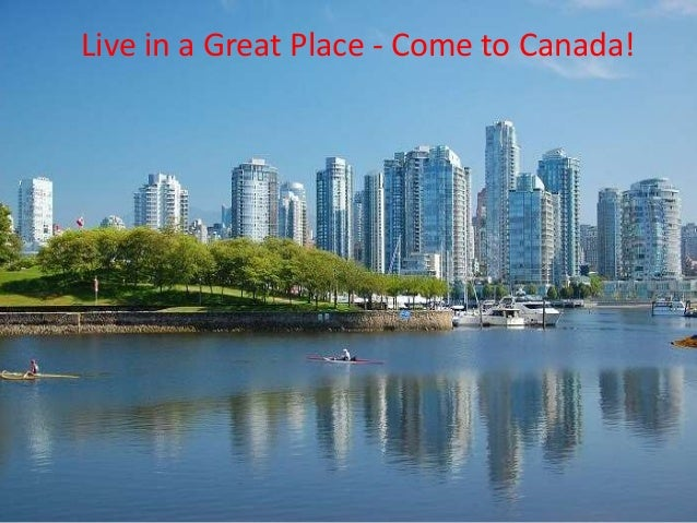 Live In A Great Place Come To Canada