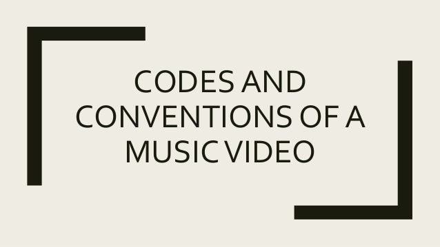 CODES AND CONVENTIONS OF A MUSICVIDEO
