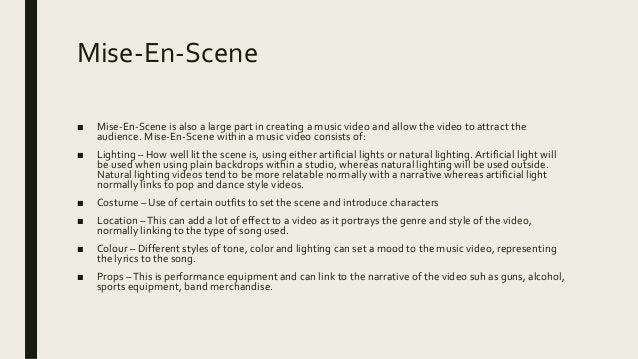 Mise-En-Scene ■ Mise-En-Scene is also a large part in creating a music video and allow the video to attract the audience. ...