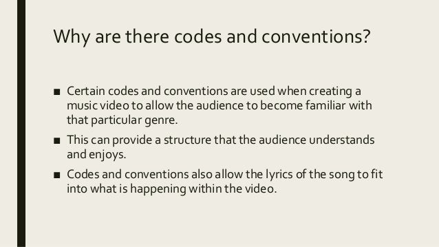 Why are there codes and conventions? ■ Certain codes and conventions are used when creating a music video to allow the aud...