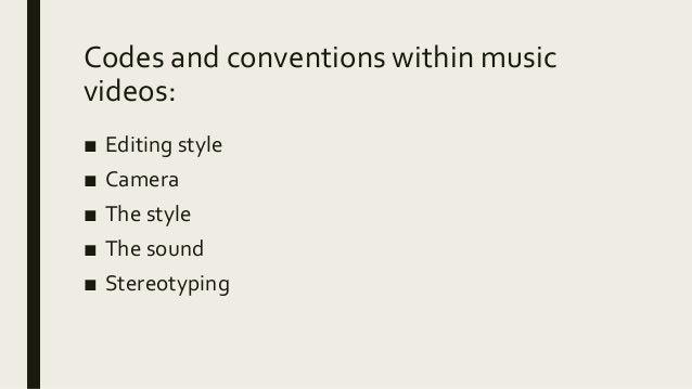 Codes and conventions within music videos: ■ Editing style ■ Camera ■ The style ■ The sound ■ Stereotyping