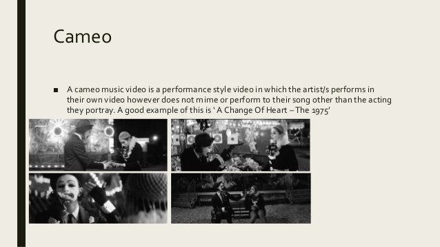 Cameo ■ A cameo music video is a performance style video in which the artist/s performs in their own video however does no...