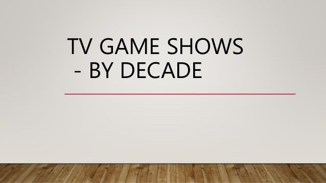 TV GAME SHOWS - BY DECADE