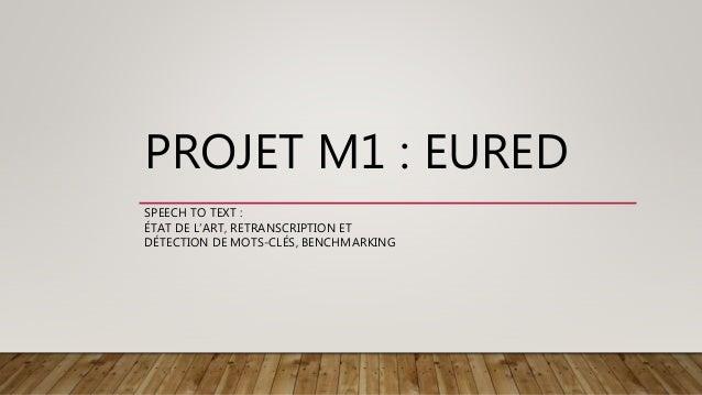 PROJET M1 : EURED SPEECH TO TEXT : ÉTAT DE L'ART, RETRANSCRIPTION ET DÉTECTION DE MOTS-CLÉS, BENCHMARKING