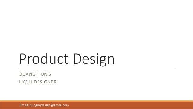 Product Design QUANG HUNG UX/UI DESIGNER Email: hungdqdesign@gmail.com