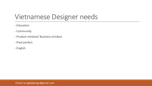 Vietnamese Designer needs - Education - Community - Product mindset/ Business mindset - Pixel perfect - English Email: hun...