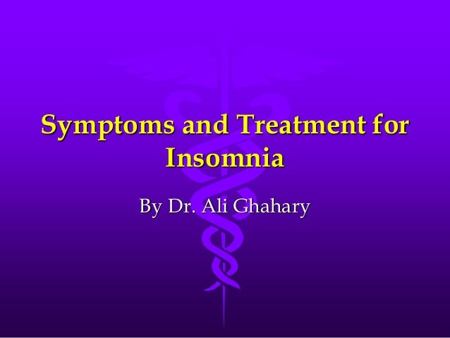 Symptoms and Treatment for Insomnia By Dr. Ali Ghahary