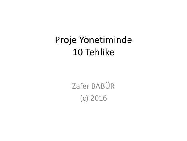 Proje Yönetiminde 10 Tehlike Zafer BABÜR (c) 2016