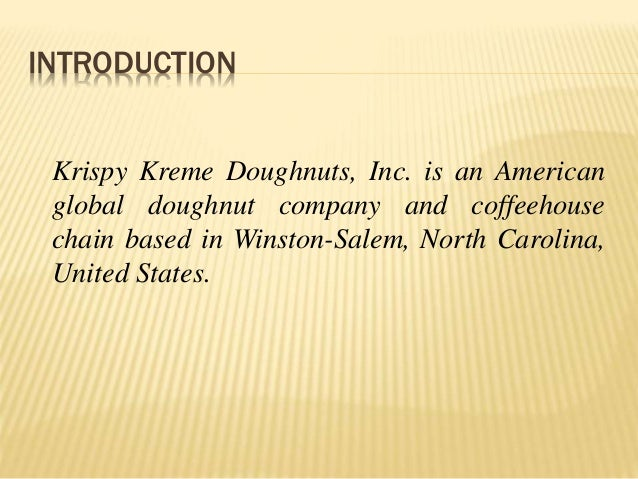 krispy kreme doughnuts inc case study 10-k 1 g88377ke10vkhtm krispy kreme doughnuts, inc   management's discussion and analysis of financial condition and results of  operations, 17 item 7a  as is the case for other food producers, numerous  other government.