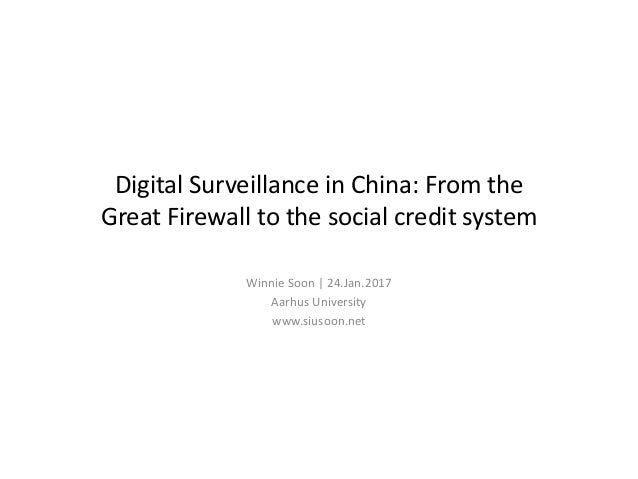 Digital Surveillance in China: From the Great Firewall to the social credit system Winnie Soon   24.Jan.2017 Aarhus Univer...