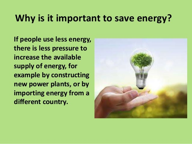 the definition and importance of energy conservation Importance of energy conservation the earth provides enough to satisfy every man's needs but not every man's greed said gandhiji hard facts on why energy conservation is a must are outlined below.
